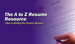 The A to Z Resume Resource--Tips to Writing the Perfect Resume