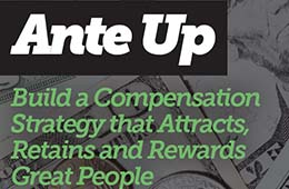 Ante Up! Build a Compensation Strategy that Attracts, Retains and Rewards Great People