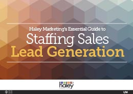 Haley Marketing's Essential Guide to Staffing Sales Lead Generation