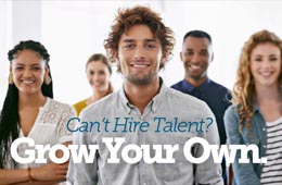 Can't Hire Talent? Grow Your Own.