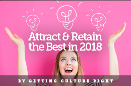 Attract and Retain the Best in 2018 -- By Getting Culture RIGHT