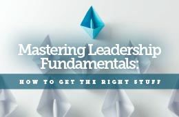 Mastering Leadership Fundamentals: How to Get the Right Stuff