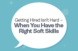Getting Hired Isn't Hard -- When You Have the Right Soft Skills