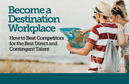 Become a Destination Workplace: Beat Competitors for the Best Direct and Contingent Talent