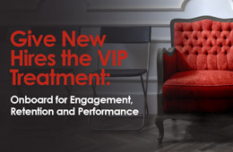 Give New Hires the VIP Treatment: Onboard for Engagement, Retention and Performance