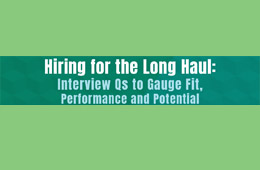 Hiring for the Long Haul: Interview Qs to Gauge Fit, Performance and Potential