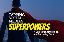 Tapping Social Media's Superpowers - a Game Plan for Staffing and Recruiting Firms
