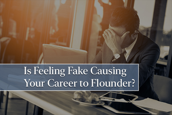 Is Feeling Fake Causing Your Career to Flounder?