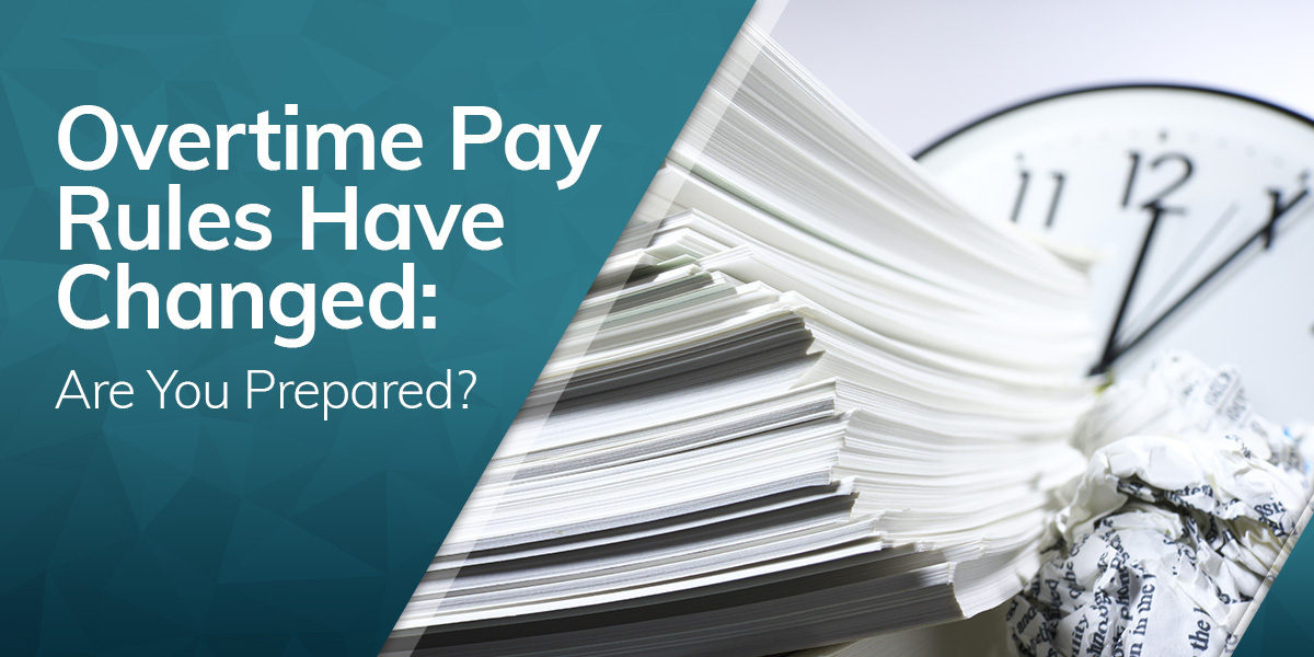 Overtime Pay Rules Have Changed: Are You Prepared?
