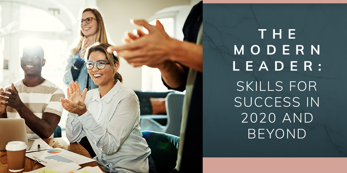 The Modern Leader: Skills for Success in 2020 and Beyond