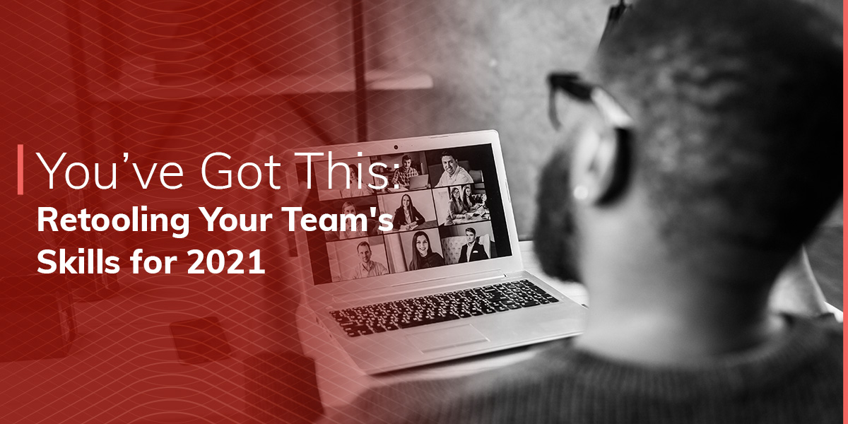 YOU'VE GOT THIS: Retooling Your Team's Skills for 2021
