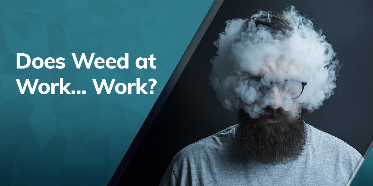 Does Weed at Work…Work?