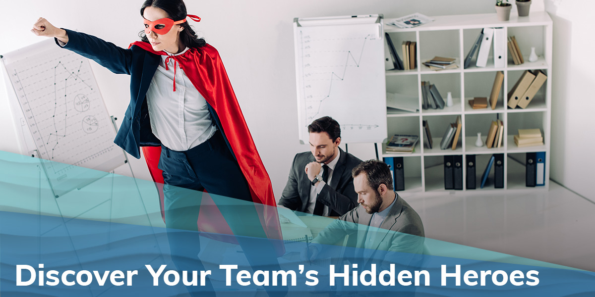 Discover Your Team's Hidden Heroes