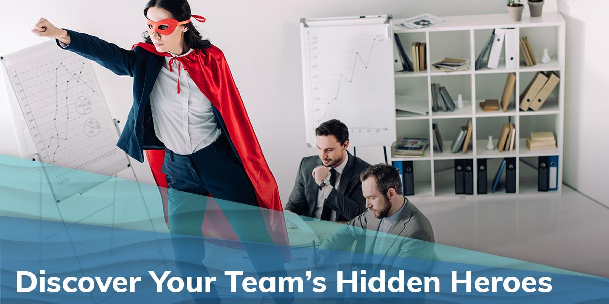 Discover Your Team's Hidden Heroes