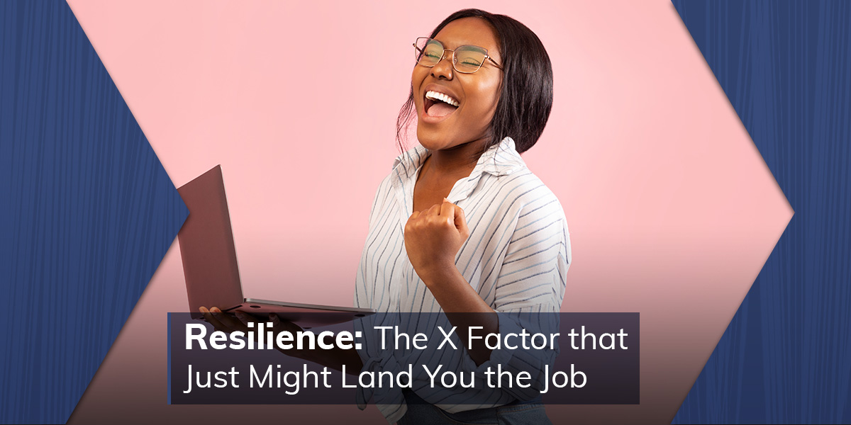 Resilience: The X-Factor That Just Might Land You The Job