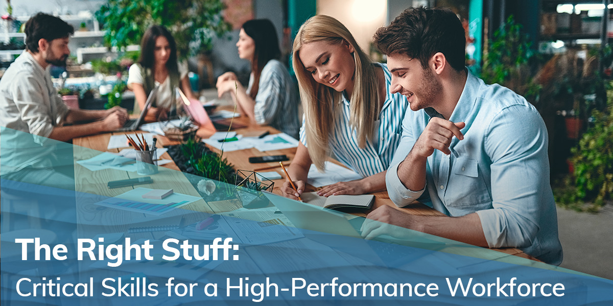 The Right Stuff: Critical Skills for a High-Performance Workforce