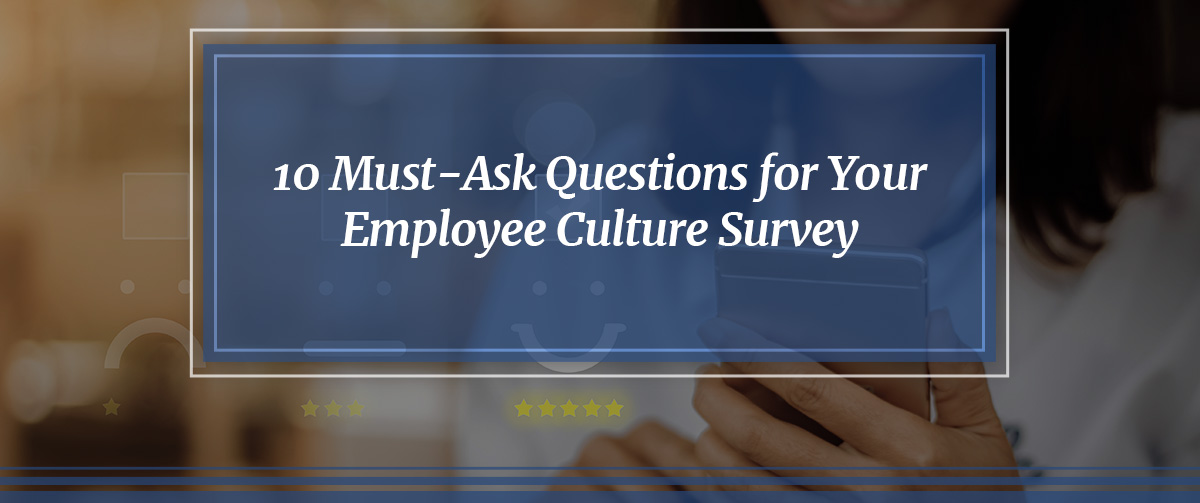 10 Must-Ask Questions for Your Employee Culture Survey