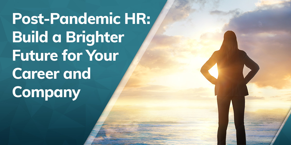 Post-Pandemic HR: Build a Bright Future For Your Career and Company
