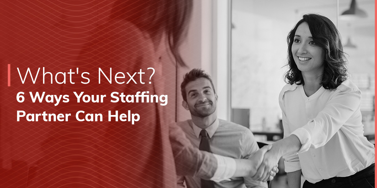 What's Next? 6 Ways Your Staffing Partner Can Help