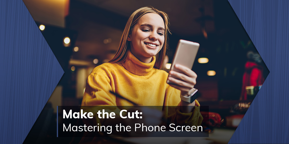 Make the Cut: Mastering the Phone Screen