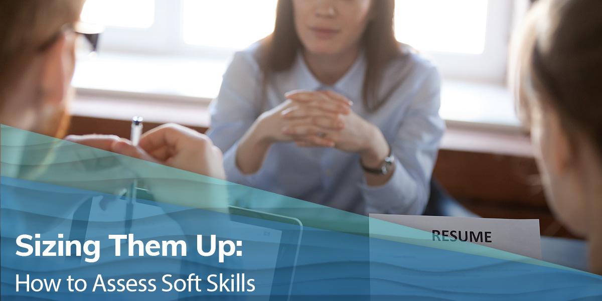 Sizing Them Up: How to Assess Soft Skills
