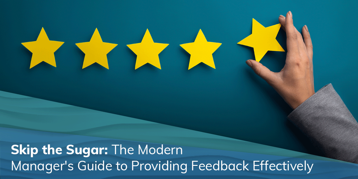Skip the Sugar: The Modern Manager's Guide To Providing Feedback Effectively