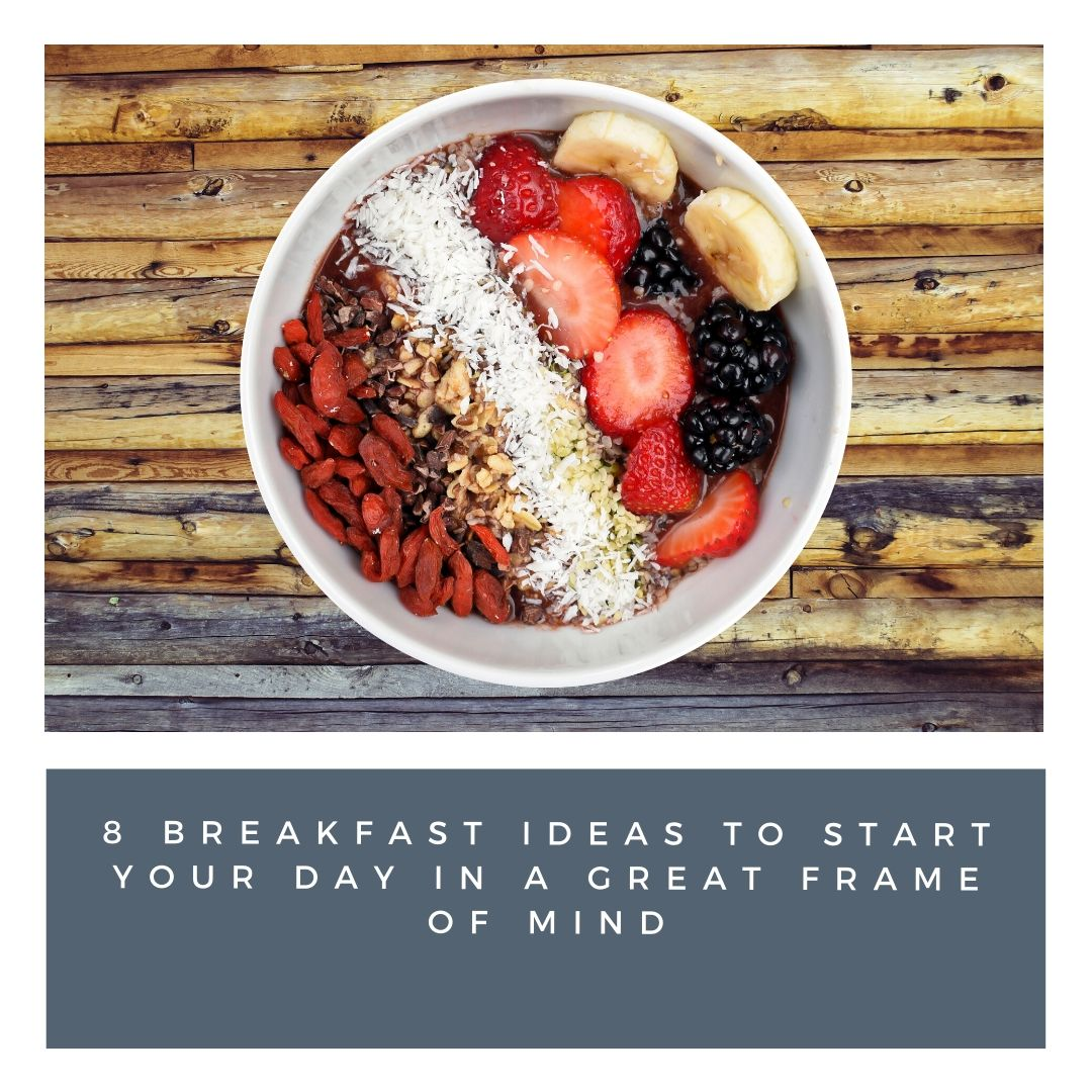 Quick. Delicious. Portable. Healthy! 8 breakfast ideas to start your day in a great frame of mind