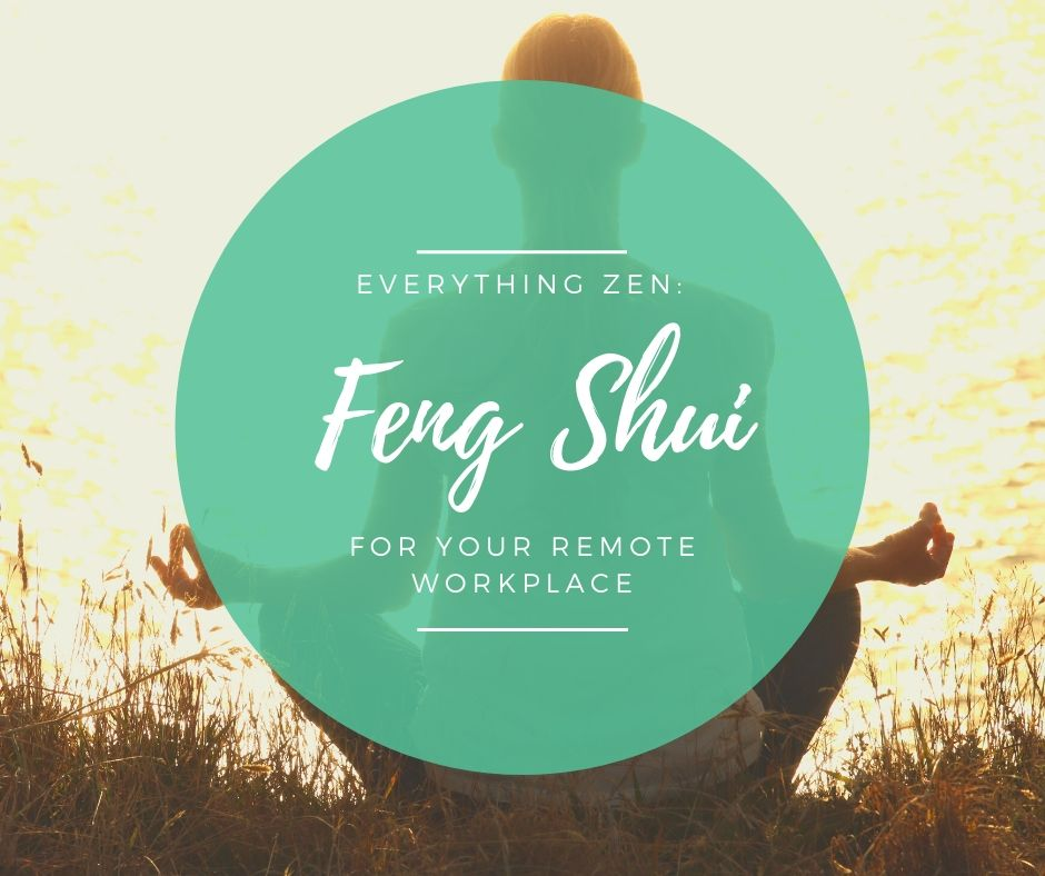 Everything Zen: Feng Shui for Your Remote Workplace