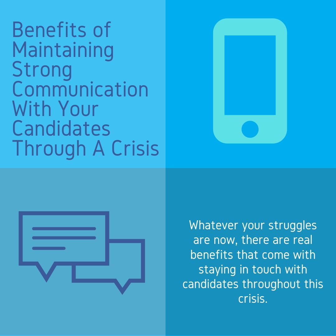 Benefits of Maintaining Strong Communication With Your Candidates Through A Crisis