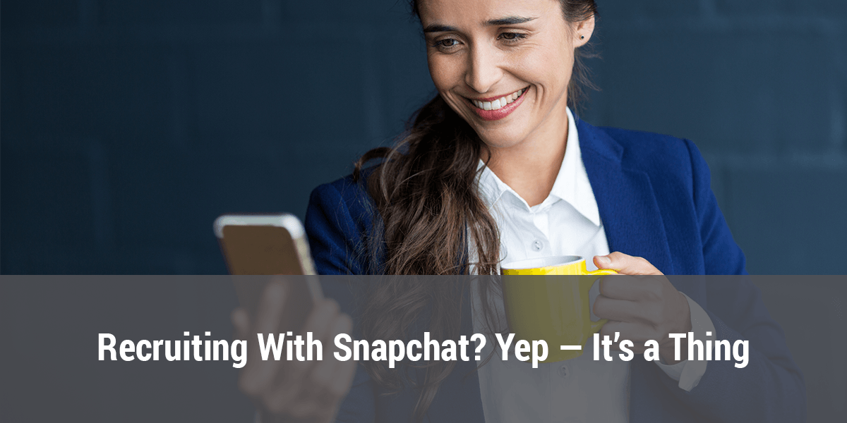 Recruiting With Snapchat? Yep -- It's a Thing