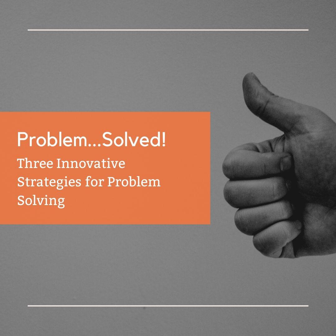 Three Innovative Strategies for Problem Solving