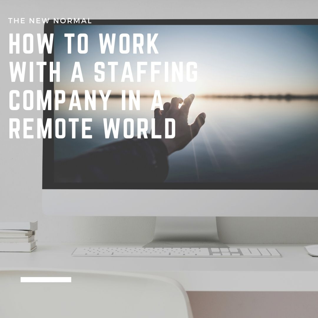 How to Work With a Staffing Company in a Remote World