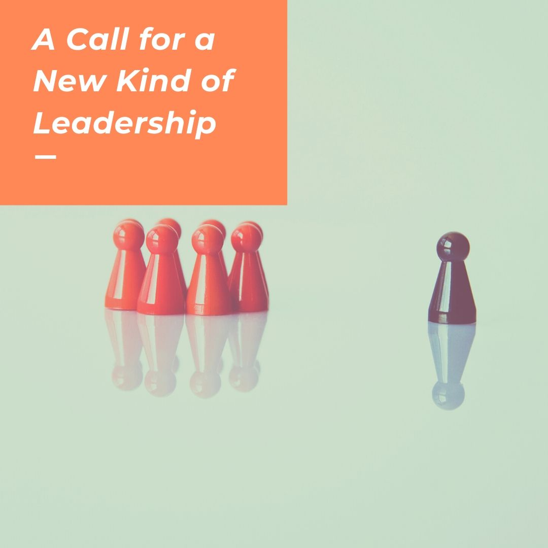 A Call for a New Kind of Leadership