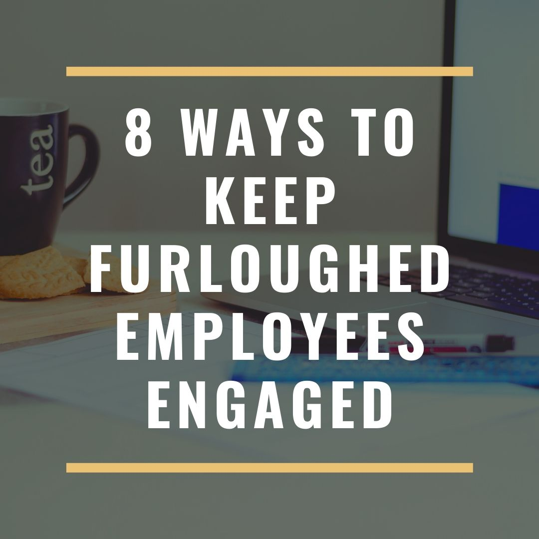 8 Ways to Keep Furloughed Employees Engaged