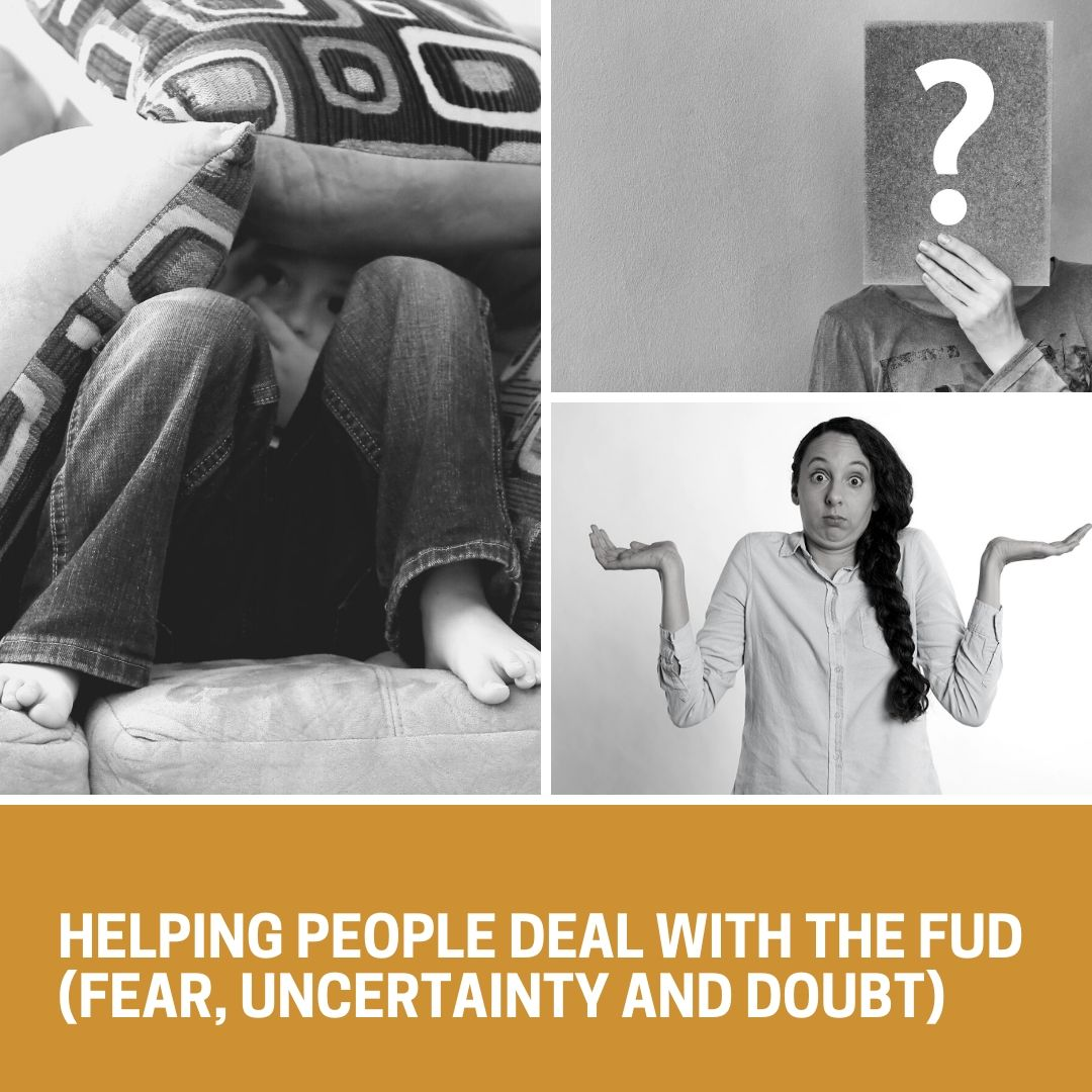 Coping Strategies - Helping People Deal With the FUD (Fear, Uncertainty and Doubt)