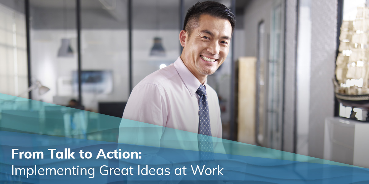 From Talk to Action: Implementing Great Ideas at Work