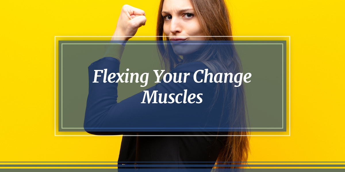 Flexing Your Change Muscles
