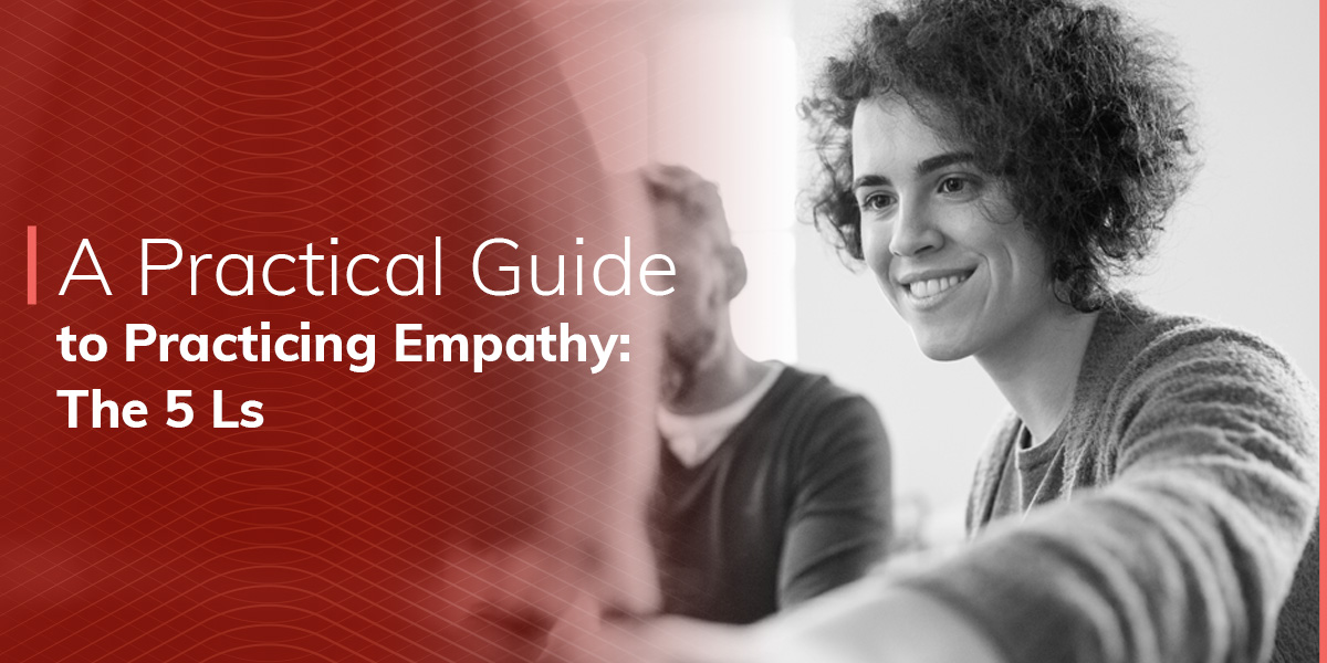 A Practical Guide to Practicing Empathy: The 5 Ls