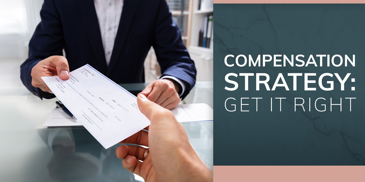 Compensation Strategy: Get It Right