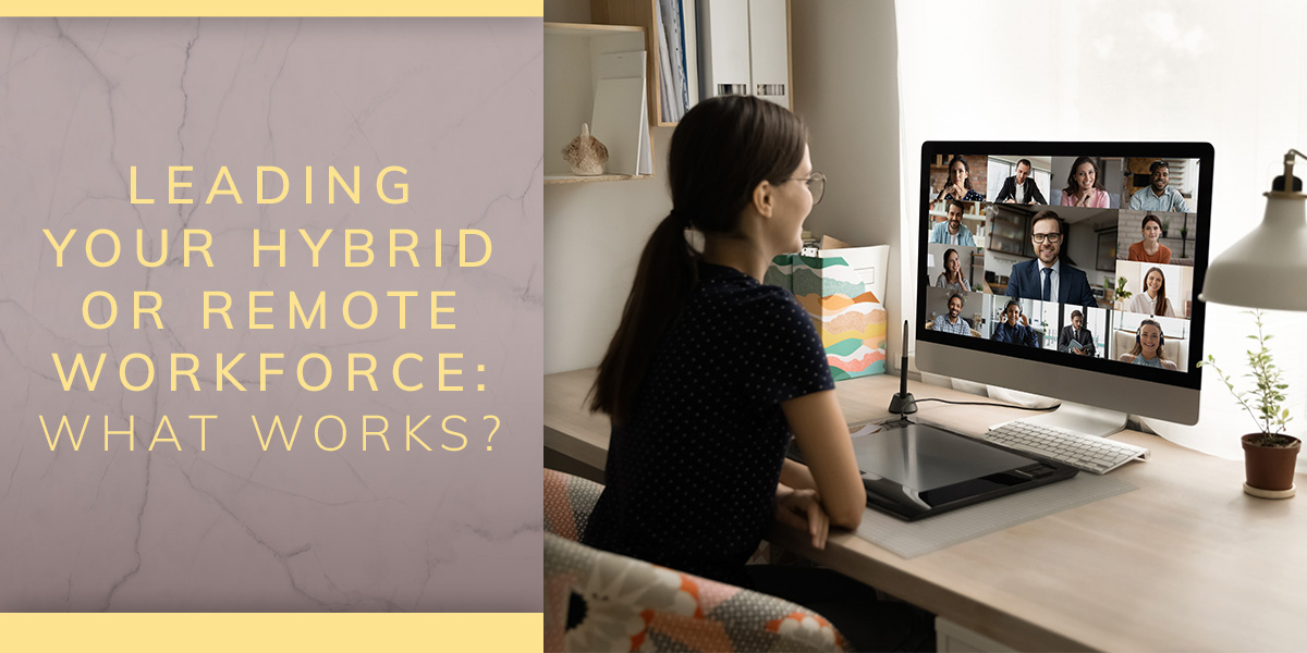 Leading Your Hybrid or Remote Workforce: What Works?
