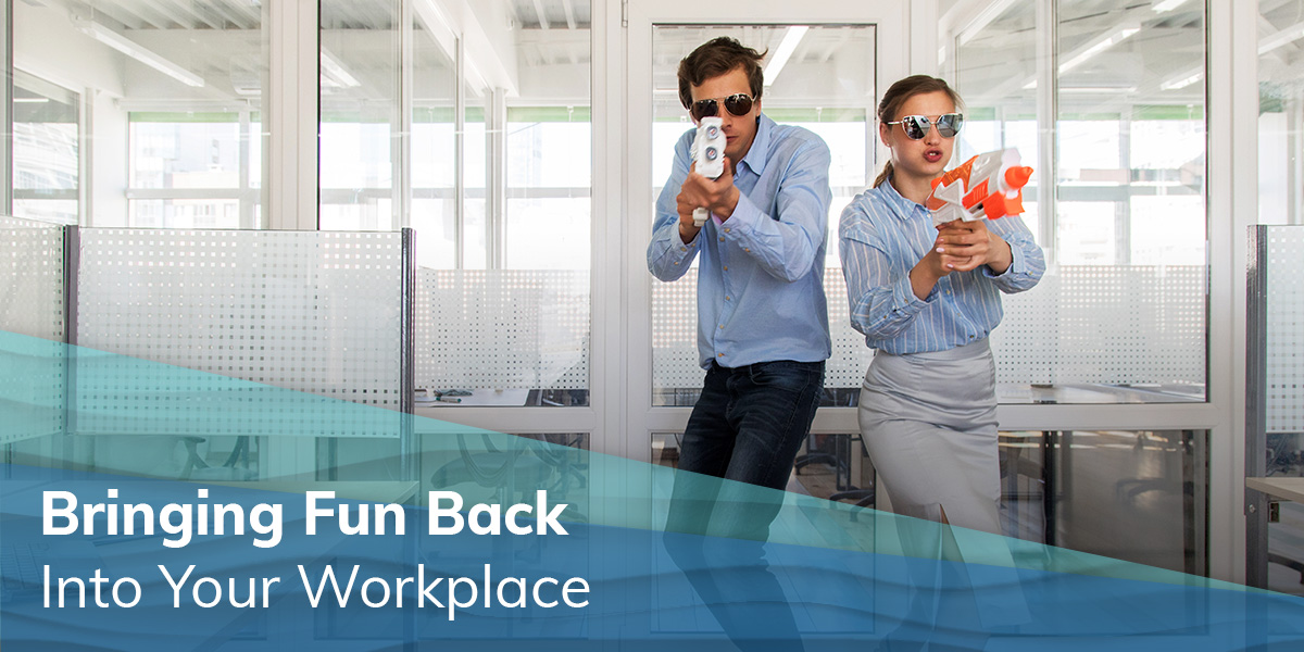 Bringing FUN Back Into Your Workplace