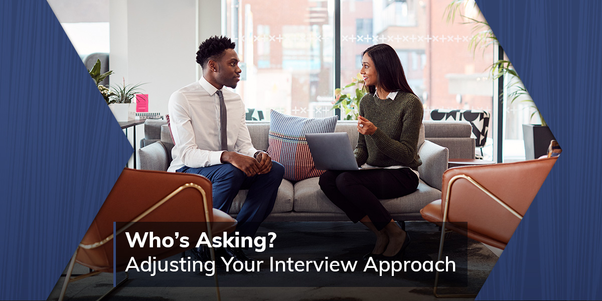 Who's Asking: Adjusting Your Interview Approach