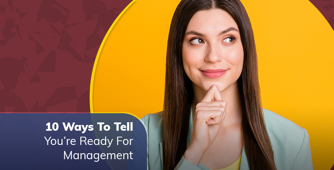 10 Ways To Tell You're Ready For Management