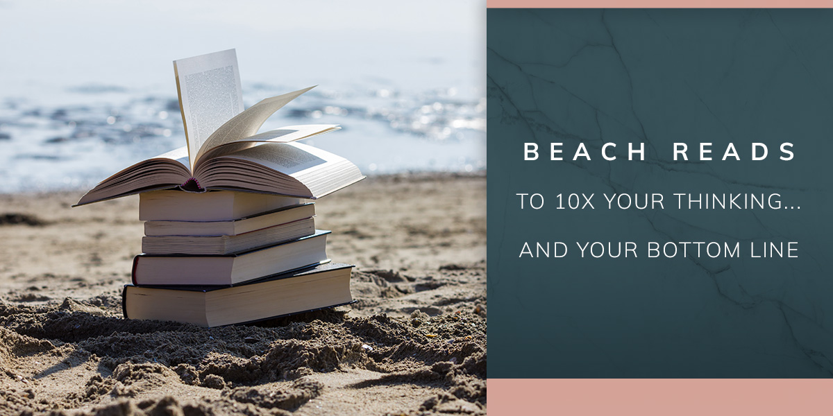 Beach Reads to 10x Your Thinking - and Your Bottom Line
