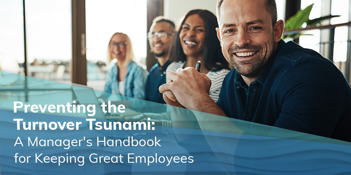 PREVENTING THE TURNOVER TSUNAMI: A Manager's Handbook for Keeping Great Employees