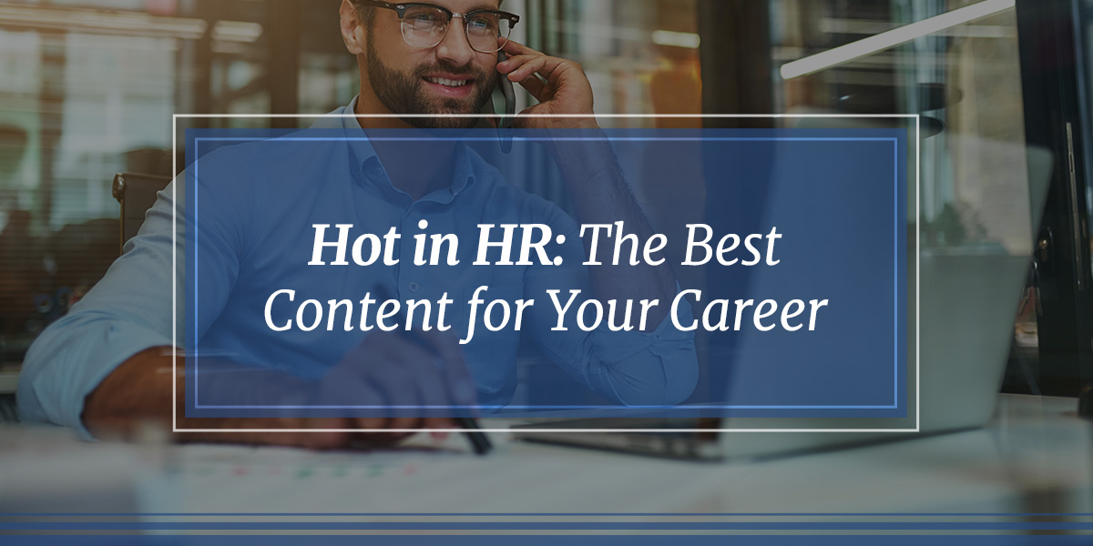 Hot in HR: The Best Content for Your Career