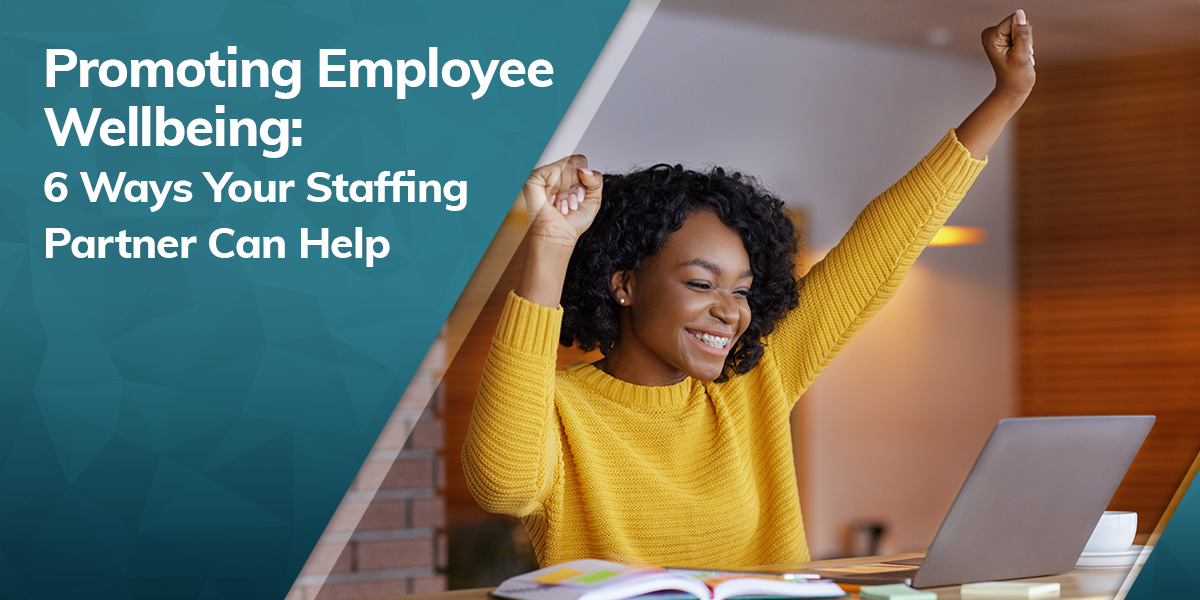 Promoting Employee Well-Being: 6 Ways Your Staffing Partner Can Help