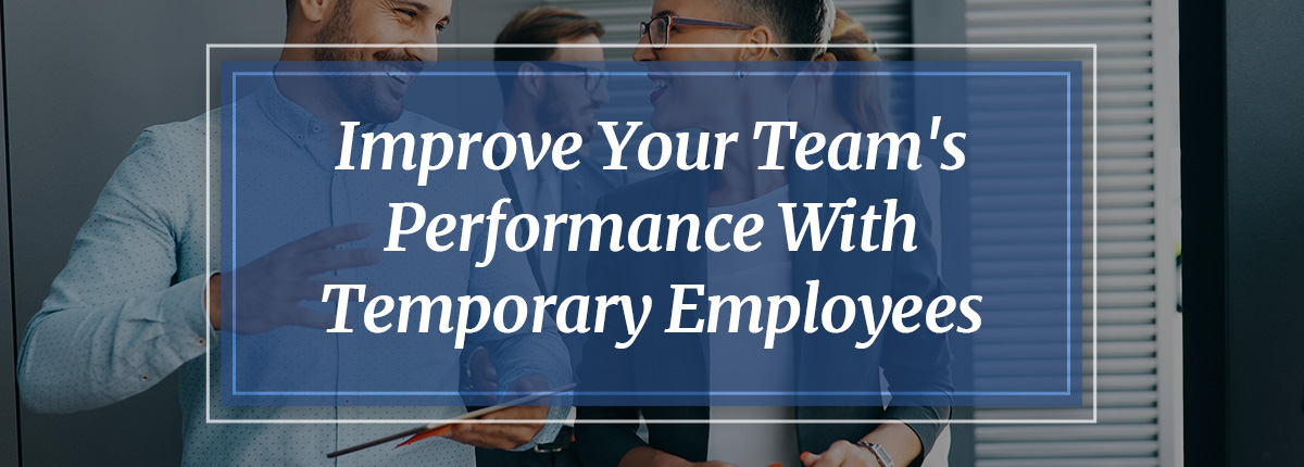 10 Ways to Improve Performance With Temporary Employees