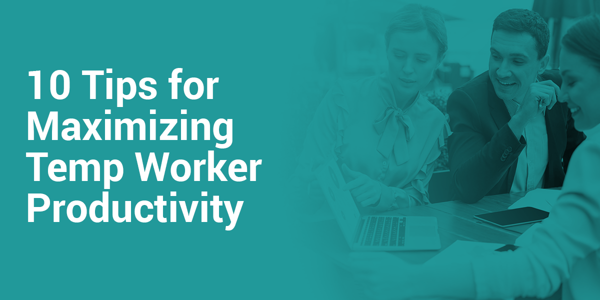 10 Tips for Maximizing Temp Worker Productivity