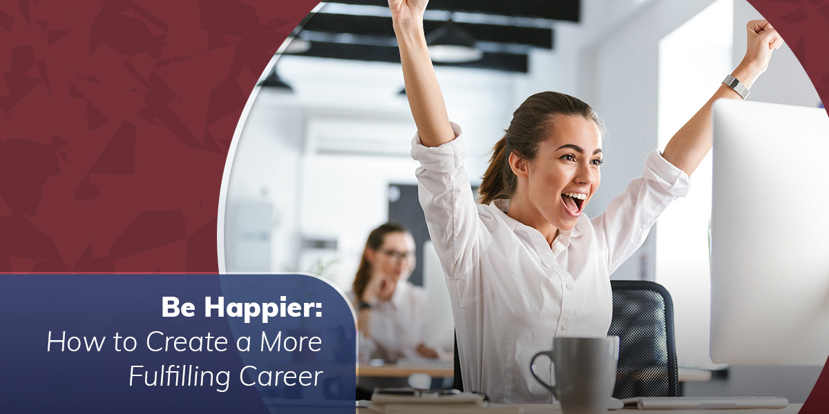 Be Happier: How to Create a More Fulfilling Career